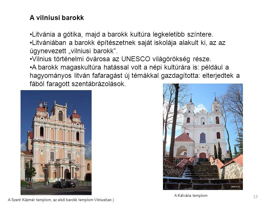 13 A vilniusi barokk Litvánia a gótika, majd a barokk kultúra legkeletibb színtere. Litvániában a barokk építészetnek saját iskolája alakult ki, az az