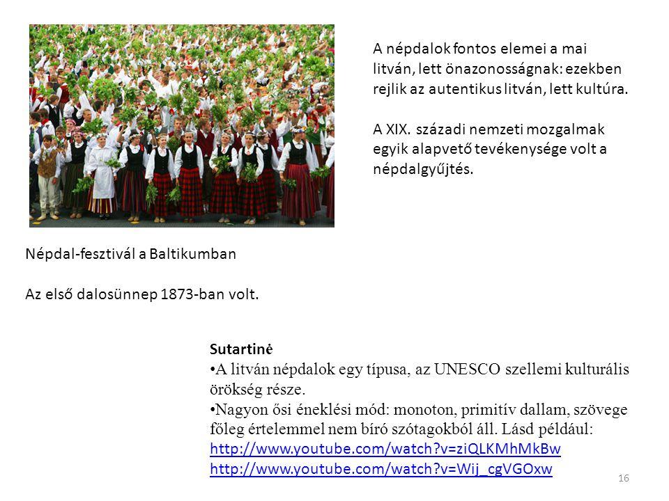 Népdal-fesztivál a Baltikumban Az első dalosünnep 1873-ban volt. 16 Sutartin ė A litván népdalok egy típusa, az UNESCO szellemi kulturális örökség rés