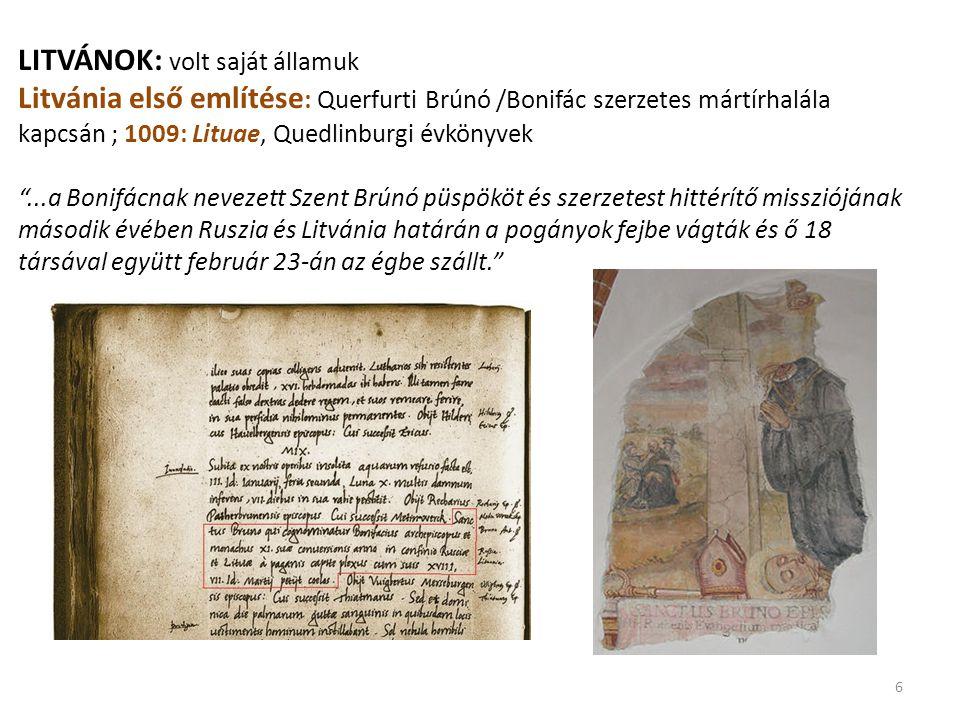 """LITVÁNOK: volt saját államuk Litvánia első említése : Querfurti Brúnó /Bonifác szerzetes mártírhalála kapcsán ; 1009: Lituae, Quedlinburgi évkönyvek """""""