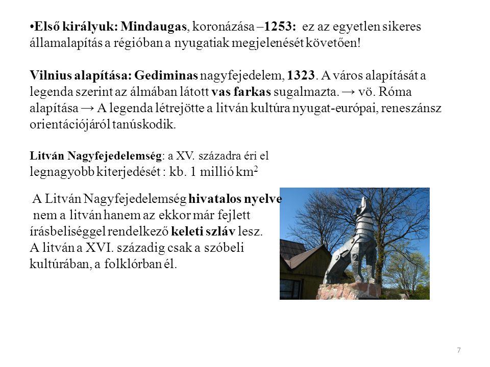 Első királyuk: Mindaugas, koronázása –1253: ez az egyetlen sikeres államalapítás a régióban a nyugatiak megjelenését követően! Vilnius alapítása: Gedi