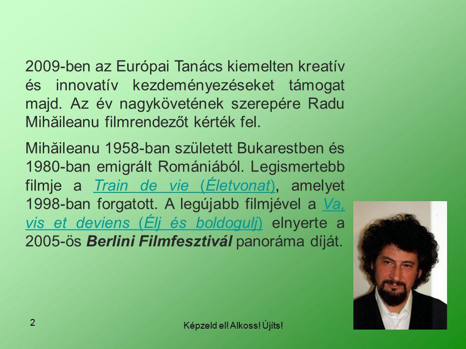 Képzeld el! Alkoss! Újíts! 2 2009-ben az Európai Tanács kiemelten kreatív és innovatív kezdeményezéseket támogat majd. Az év nagykövetének szerepére R