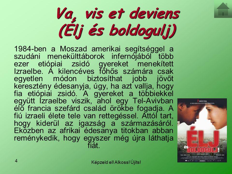 Képzeld el! Alkoss! Újíts! 4 Va, vis et deviens (Élj és boldogulj) 1984-ben a Moszad amerikai segítséggel a szudáni menekülttáborok infernójából több