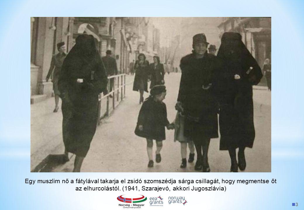 3 Egy muszlim nő a fátylával takarja el zsidó szomszédja sárga csillagát, hogy megmentse őt az elhurcolástól. (1941, Szarajevó, akkori Jugoszlávia)