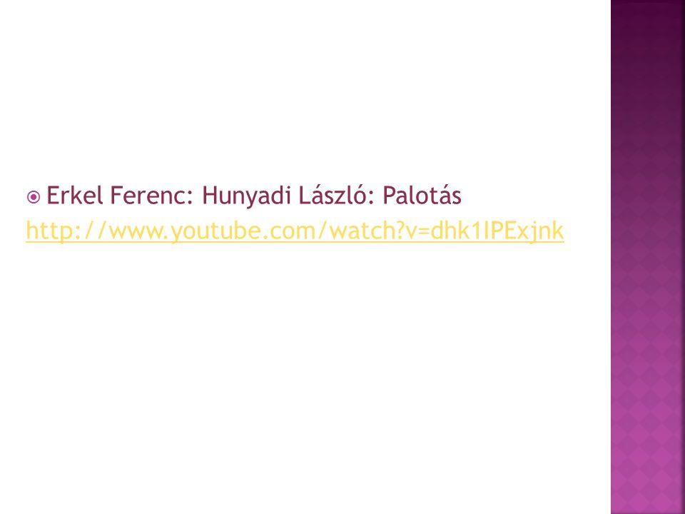  Erkel Ferenc: Hunyadi László: Palotás http://www.youtube.com/watch?v=dhk1IPExjnk