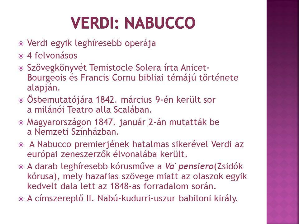  Verdi egyik leghíresebb operája  4 felvonásos  Szövegkönyvét Temistocle Solera írta Anicet- Bourgeois és Francis Cornu bibliai témájú története al