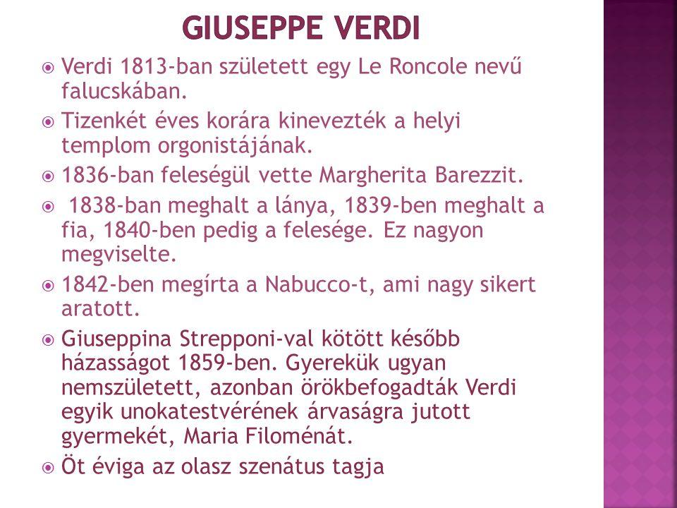  Verdi 1813-ban született egy Le Roncole nevű falucskában.  Tizenkét éves korára kinevezték a helyi templom orgonistájának.  1836-ban feleségül vet