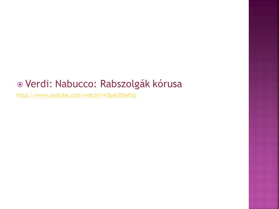  Verdi: Nabucco: Rabszolgák kórusa http://www.youtube.com/watch?v=OIpkUf5eF0c