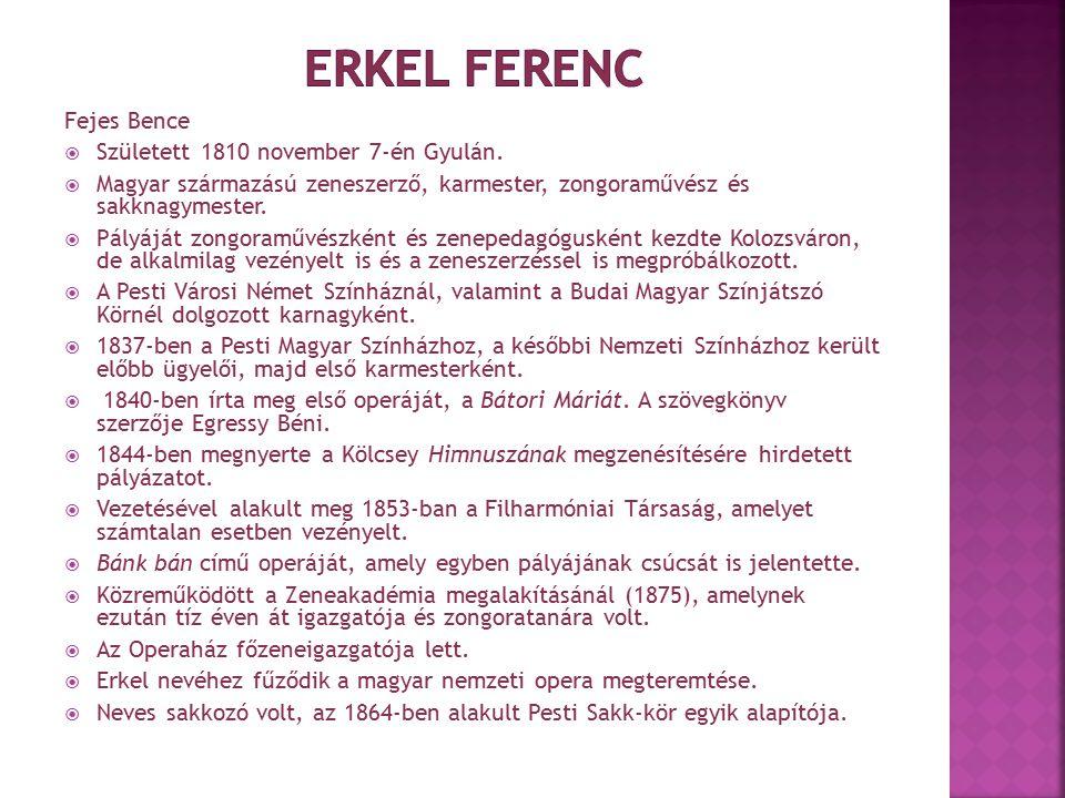 Fejes Bence  Született 1810 november 7-én Gyulán.  Magyar származású zeneszerző, karmester, zongoraművész és sakknagymester.  Pályáját zongoraművés