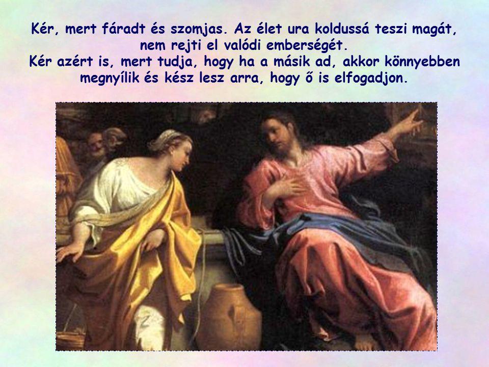 Jézus azonban nem akar felülkerekedni az asszonyon. Még a rendetlen együttélés miatt sem dorgálja meg. Ő, aki bármit meg tud adni, most kér, mert való