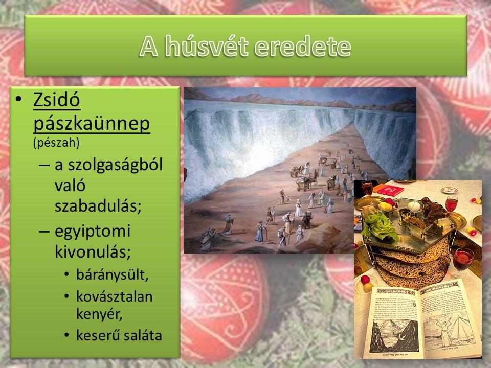 Zsidó pászkaünnep (pészah) – a szolgaságból való szabadulás; – egyiptomi kivonulás; báránysült, kovásztalan kenyér, keserű saláta Zsidó pászkaünnep (p