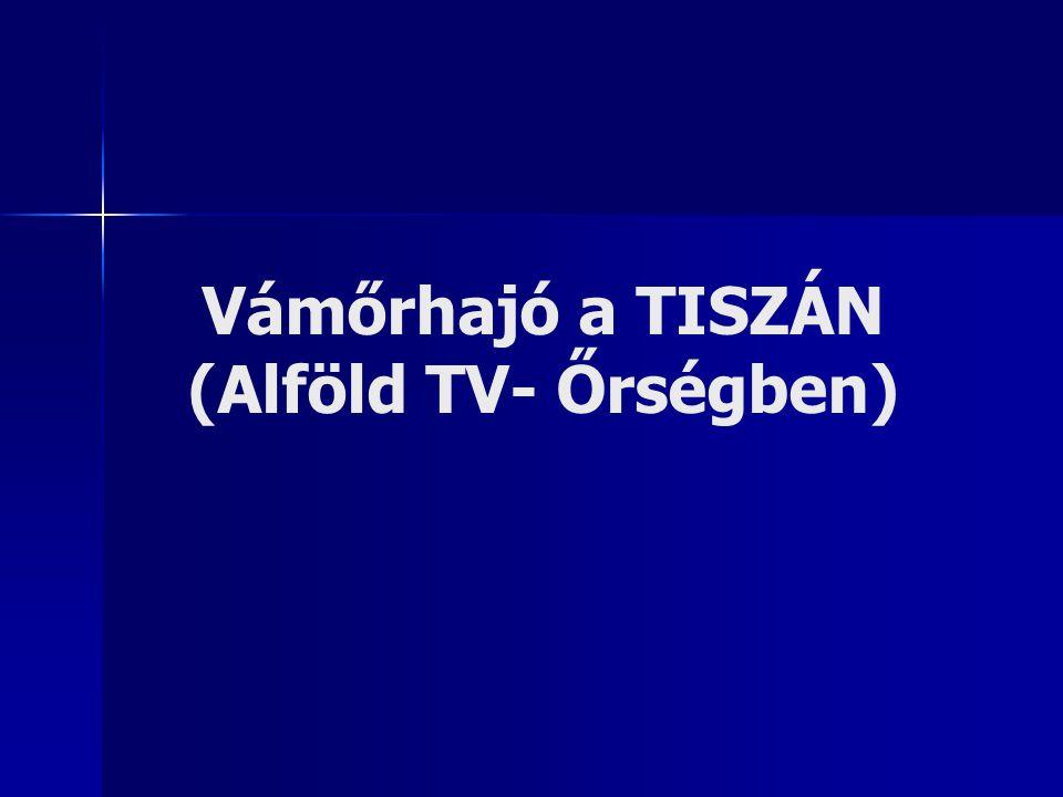 Vámőrhajó a TISZÁN (Alföld TV- Őrségben)