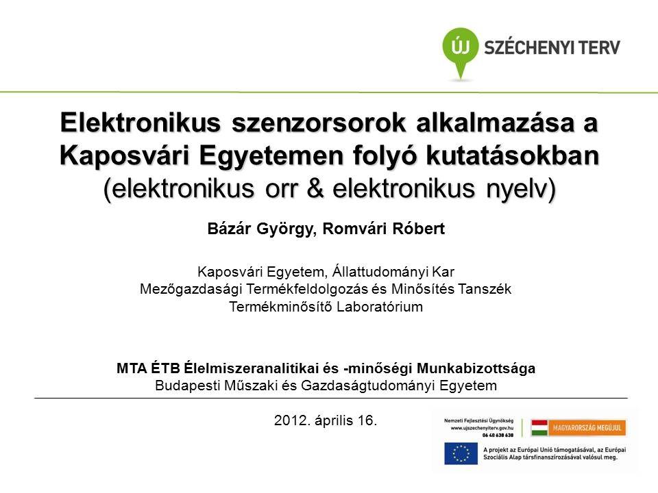 Elektronikus szenzorsorok alkalmazása a Kaposvári Egyetemen folyó kutatásokban (elektronikus orr & elektronikus nyelv) Bázár György, Romvári Róbert Ka