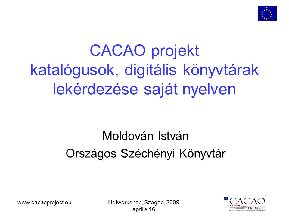 www.cacaoproject.euNetworkshop, Szeged, 2009.április 16.