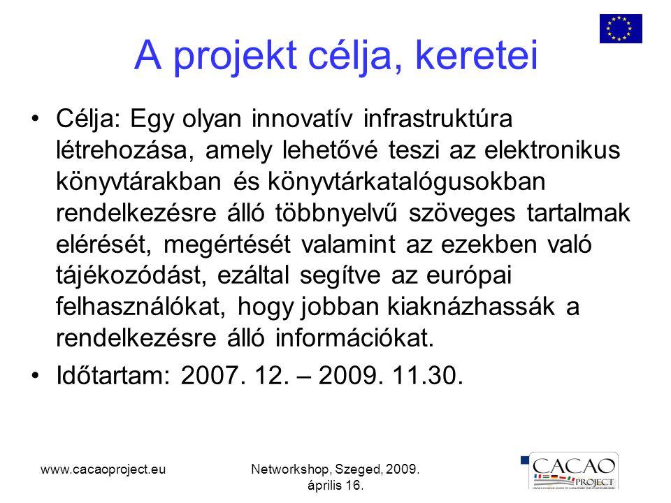 www.cacaoproject.euNetworkshop, Szeged, 2009. április 16. A projekt célja, keretei Célja: Egy olyan innovatív infrastruktúra létrehozása, amely lehető