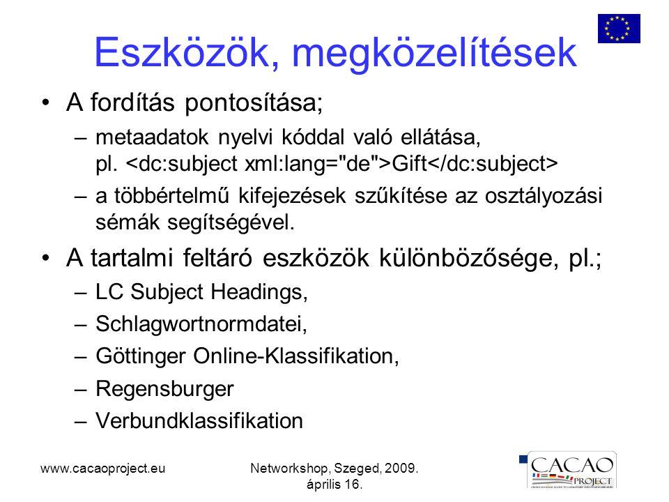 www.cacaoproject.euNetworkshop, Szeged, 2009. április 16. Eszközök, megközelítések A fordítás pontosítása; –metaadatok nyelvi kóddal való ellátása, pl