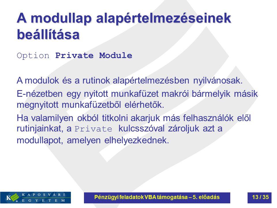 A modullap alapértelmezéseinek beállítása Option Private Module A modulok és a rutinok alapértelmezésben nyilvánosak. E-nézetben egy nyitott munkafüze