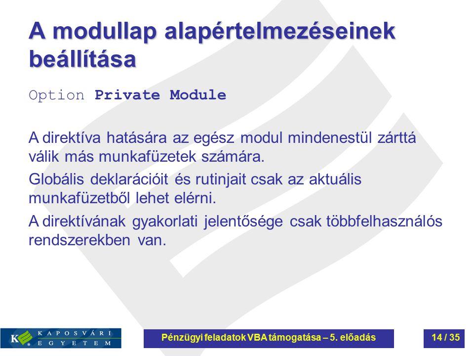 A modullap alapértelmezéseinek beállítása Option Private Module A direktíva hatására az egész modul mindenestül zárttá válik más munkafüzetek számára.
