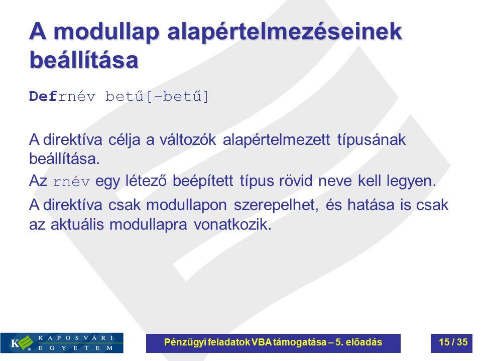 A modullap alapértelmezéseinek beállítása Defrnév betű[-betű] A direktíva célja a változók alapértelmezett típusának beállítása. Az rnév egy létező be