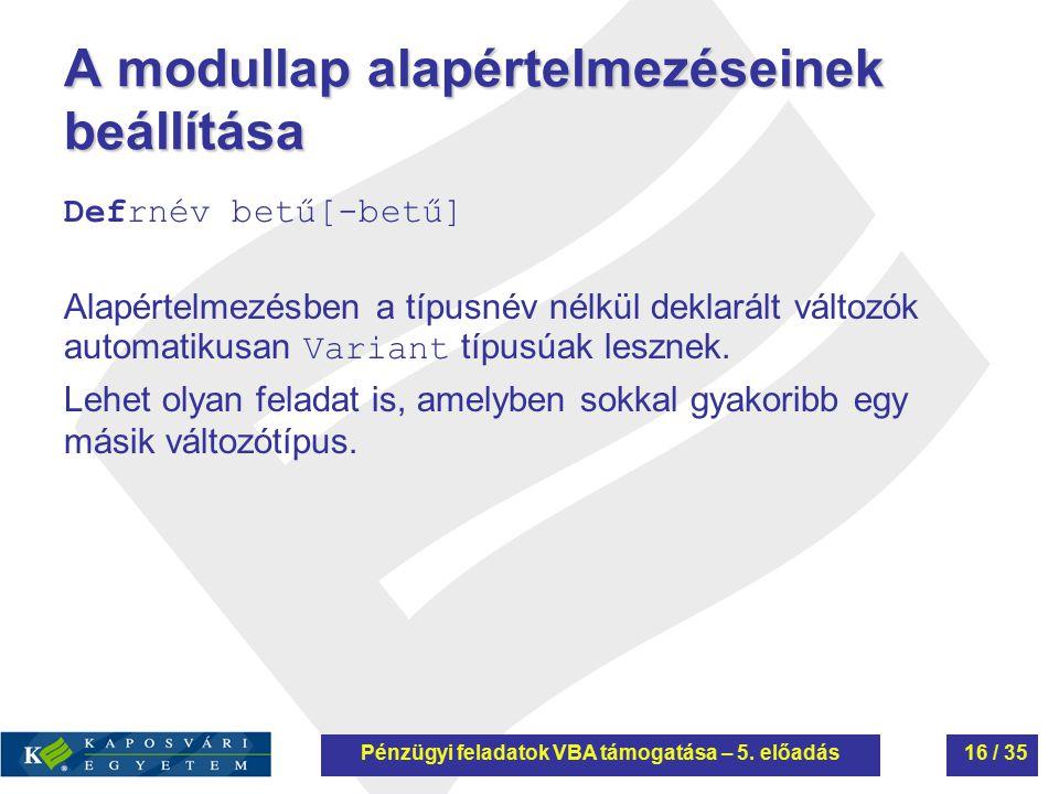 A modullap alapértelmezéseinek beállítása Defrnév betű[-betű] Alapértelmezésben a típusnév nélkül deklarált változók automatikusan Variant típusúak le