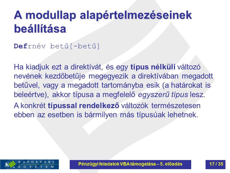 A modullap alapértelmezéseinek beállítása Defrnév betű[-betű] Ha kiadjuk ezt a direktívát, és egy típus nélküli változó nevének kezdőbetűje megegyezik