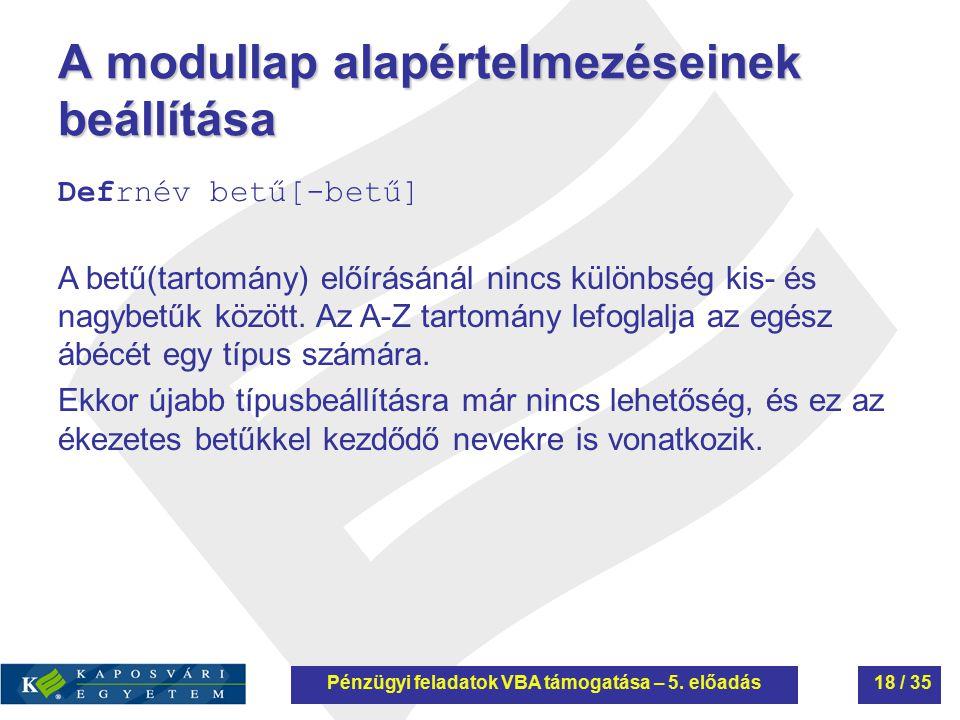 A modullap alapértelmezéseinek beállítása Defrnév betű[-betű] A betű(tartomány) előírásánál nincs különbség kis- és nagybetűk között. Az A-Z tartomány