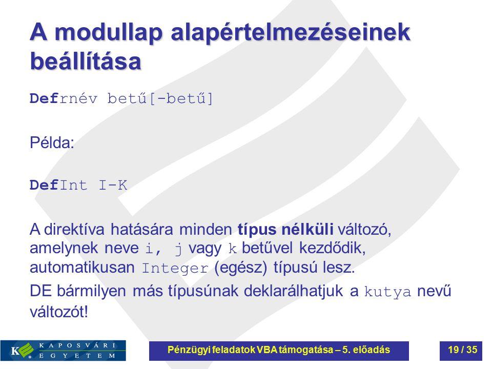 A modullap alapértelmezéseinek beállítása Defrnév betű[-betű] Példa: DefInt I-K A direktíva hatására minden típus nélküli változó, amelynek neve i, j