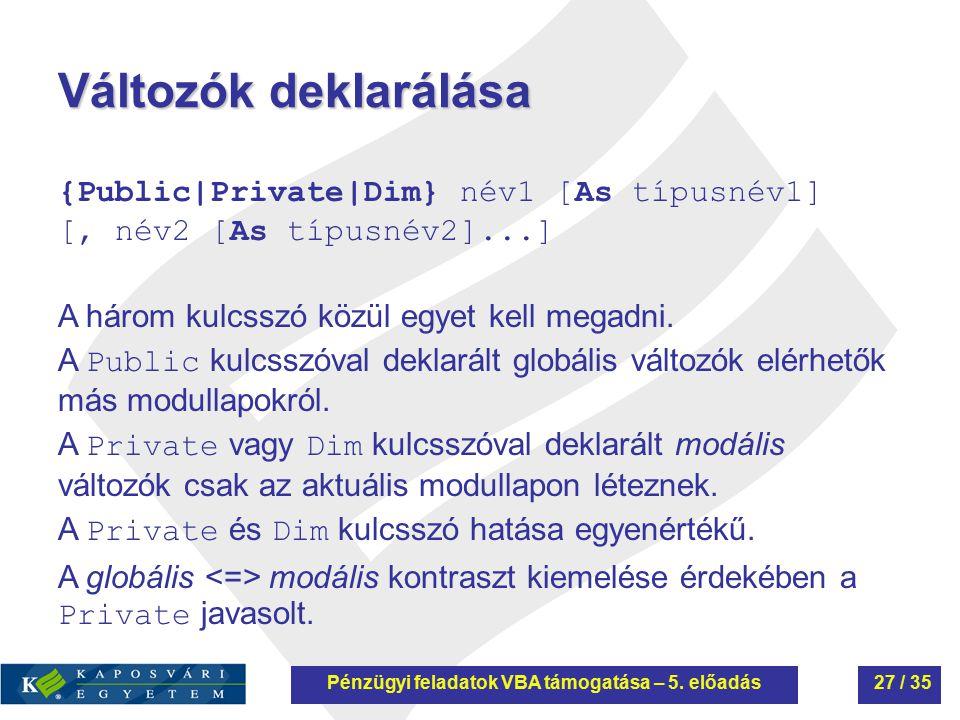 Változók dekIaráIása {Public|Private|Dim} név1 [As típusnév1] [' név2 [As típusnév2]...] A három kulcsszó közül egyet kell megadni. A Public kulcsszóv