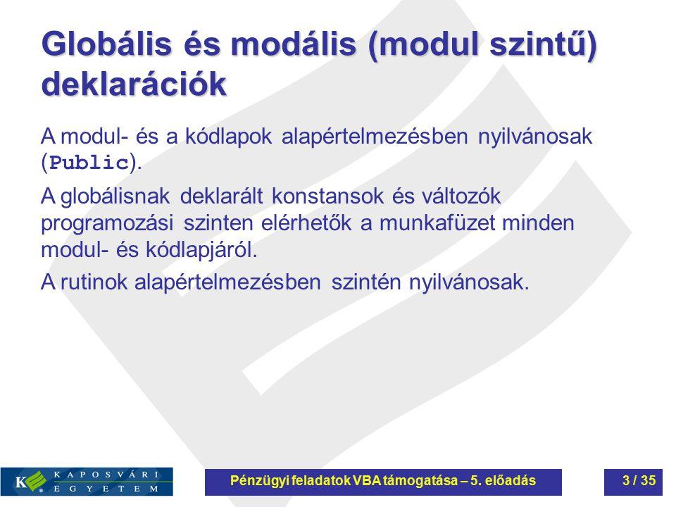 Globális és modális (modul szintű) deklarációk A modul- és a kódlapok alapértelmezésben nyilvánosak ( Public ). A globálisnak deklarált konstansok és