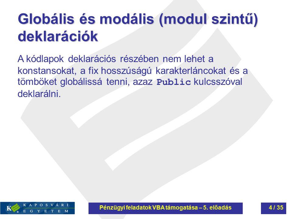 Globális és modális (modul szintű) deklarációk A kódlapok deklarációs részében nem lehet a konstansokat, a fix hosszúságú karakterláncokat és a tömbök