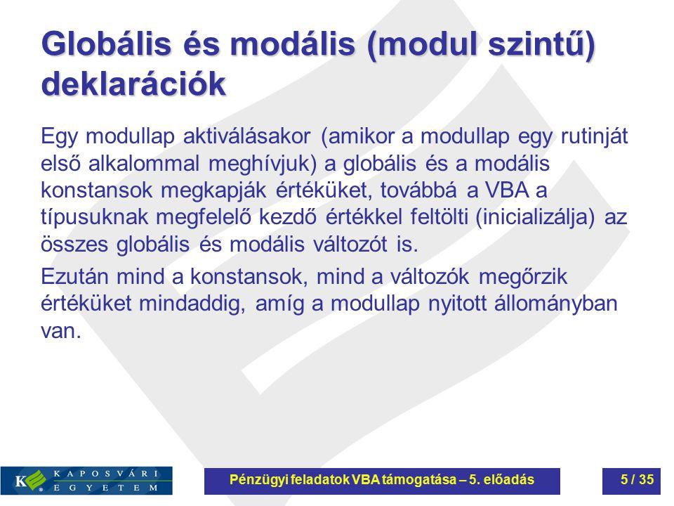 Globális és modális (modul szintű) deklarációk Egy modullap aktiválásakor (amikor a modullap egy rutinját első alkalommal meghívjuk) a globális és a m