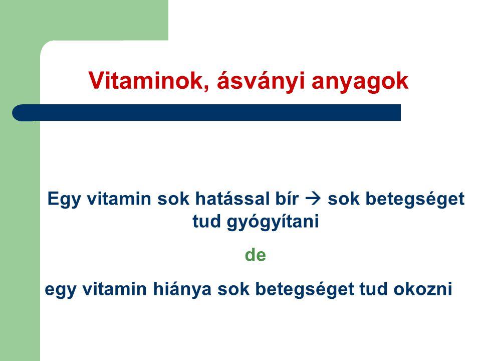 Vitaminok, ásványi anyagok Egy vitamin sok hatással bír  sok betegséget tud gyógyítani de egy vitamin hiánya sok betegséget tud okozni