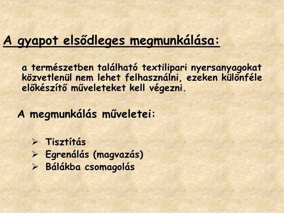 A gyapot elsődleges megmunkálása: a természetben található textilipari nyersanyagokat közvetlenül nem lehet felhasználni, ezeken különféle előkészítő műveleteket kell végezni.