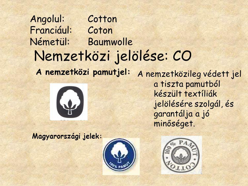 Angolul:Cotton Franciául: Coton Németül: Baumwolle Nemzetközi jelölése: CO A nemzetközi pamutjel: Magyarországi jelek: A nemzetközileg védett jel a tiszta pamutból készült textíliák jelölésére szolgál, és garantálja a jó minőséget.