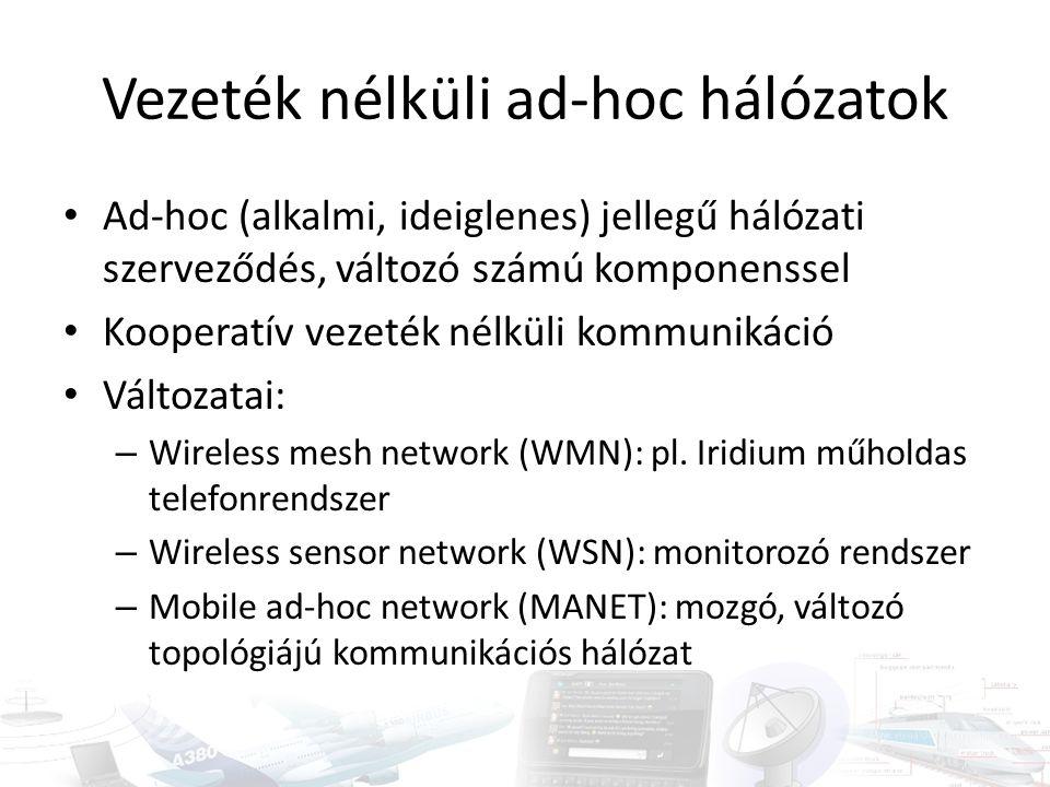 Vezeték nélküli ad-hoc hálózatok Ad-hoc (alkalmi, ideiglenes) jellegű hálózati szerveződés, változó számú komponenssel Kooperatív vezeték nélküli kommunikáció Változatai: – Wireless mesh network (WMN): pl.