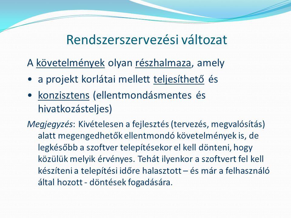 Rendszerszervezési változat A követelmények olyan részhalmaza, amely a projekt korlátai mellett teljesíthető és konzisztens (ellentmondásmentes és hiv