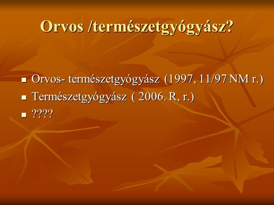 Orvos /természetgyógyász? Orvos- természetgyógyász (1997, 11/97 NM r.) Orvos- természetgyógyász (1997, 11/97 NM r.) Természetgyógyász ( 2006. R, r.) T