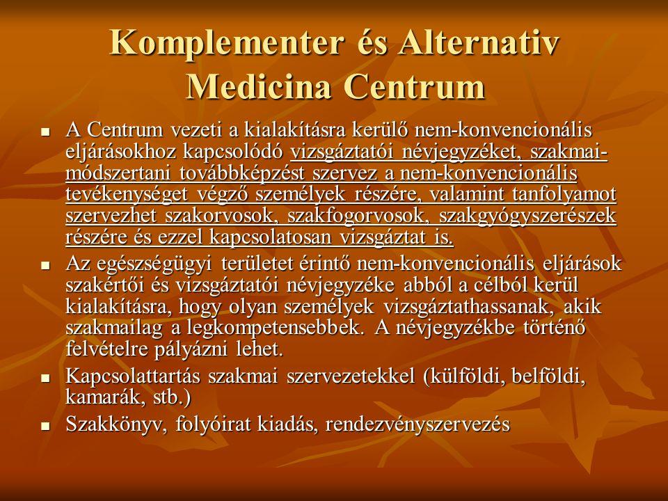 Komplementer és Alternativ Medicina Centrum A Centrum vezeti a kialakításra kerülő nem-konvencionális eljárásokhoz kapcsolódó vizsgáztatói névjegyzéke