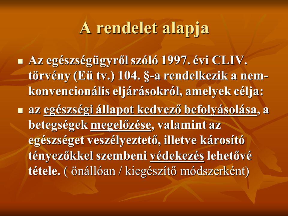 A rendelet alapja Az egészségügyről szóló 1997. évi CLIV. törvény (Eü tv.) 104. §-a rendelkezik a nem- konvencionális eljárásokról, amelyek célja: Az