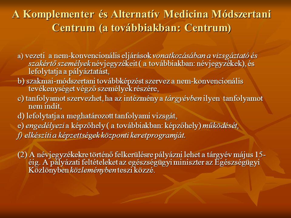 A Komplementer és Alternatív Medicina Módszertani Centrum (a továbbiakban: Centrum) a) vezeti a nem-konvencionális eljárások vonatkozásában a vizsgázt