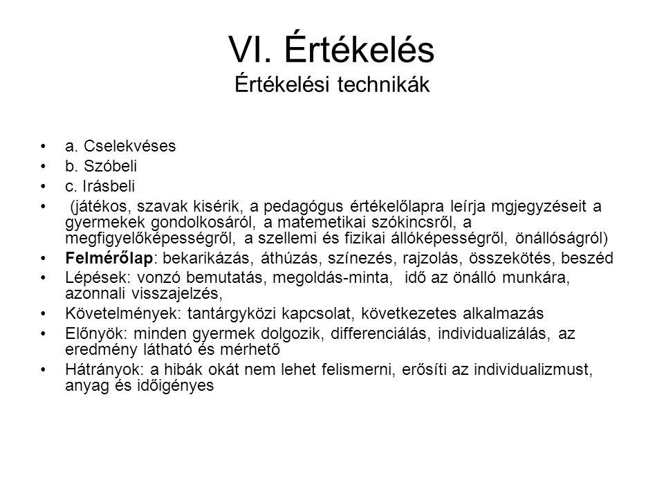 VI. Értékelés Értékelési technikák a. Cselekvéses b. Szóbeli c. Irásbeli (játékos, szavak kisérik, a pedagógus értékelőlapra leírja mgjegyzéseit a gye