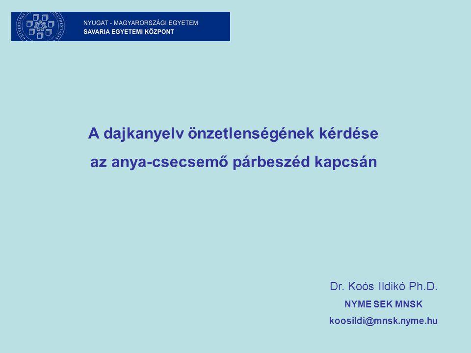 A dajkanyelv önzetlenségének kérdése az anya-csecsemő párbeszéd kapcsán Dr. Koós Ildikó Ph.D. NYME SEK MNSK koosildi@mnsk.nyme.hu