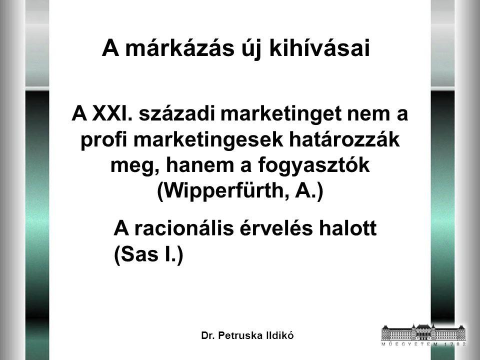A racionális érvelés halott (Sas I.) A XXI. századi marketinget nem a profi marketingesek határozzák meg, hanem a fogyasztók (Wipperfürth, A.) Dr. Pet