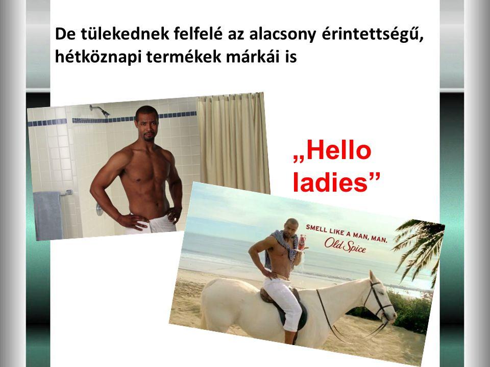 """""""Hello ladies"""" De tülekednek felfelé az alacsony érintettségű, hétköznapi termékek márkái is"""