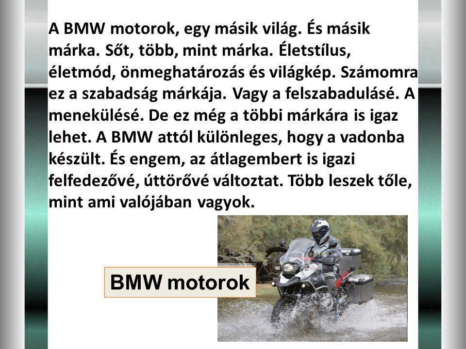 A BMW motorok, egy másik világ. És másik márka. Sőt, több, mint márka. Életstílus, életmód, önmeghatározás és világkép. Számomra ez a szabadság márkáj