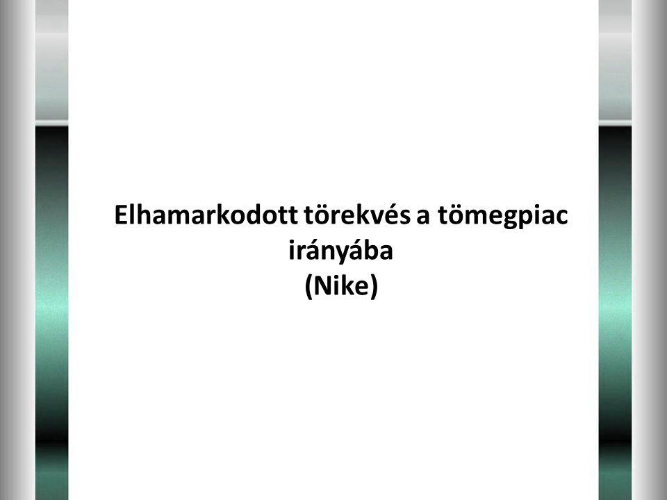Elhamarkodott törekvés a tömegpiac irányába (Nike)