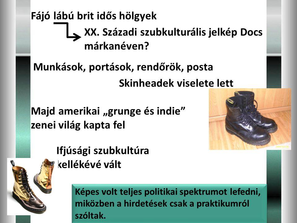 Fájó lábú brit idős hölgyek XX. Századi szubkulturális jelkép Docs márkanéven? Munkások, portások, rendőrök, posta Skinheadek viselete lett Ifjúsági s