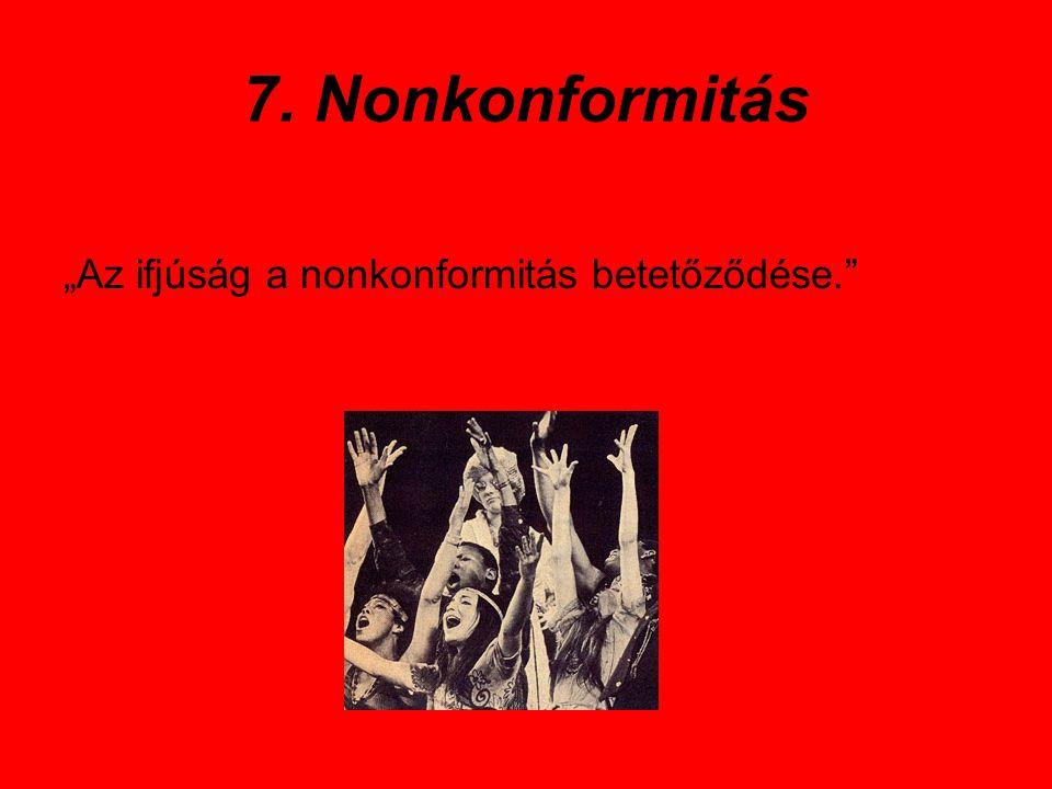 """7. Nonkonformitás """"Az ifjúság a nonkonformitás betetőződése."""