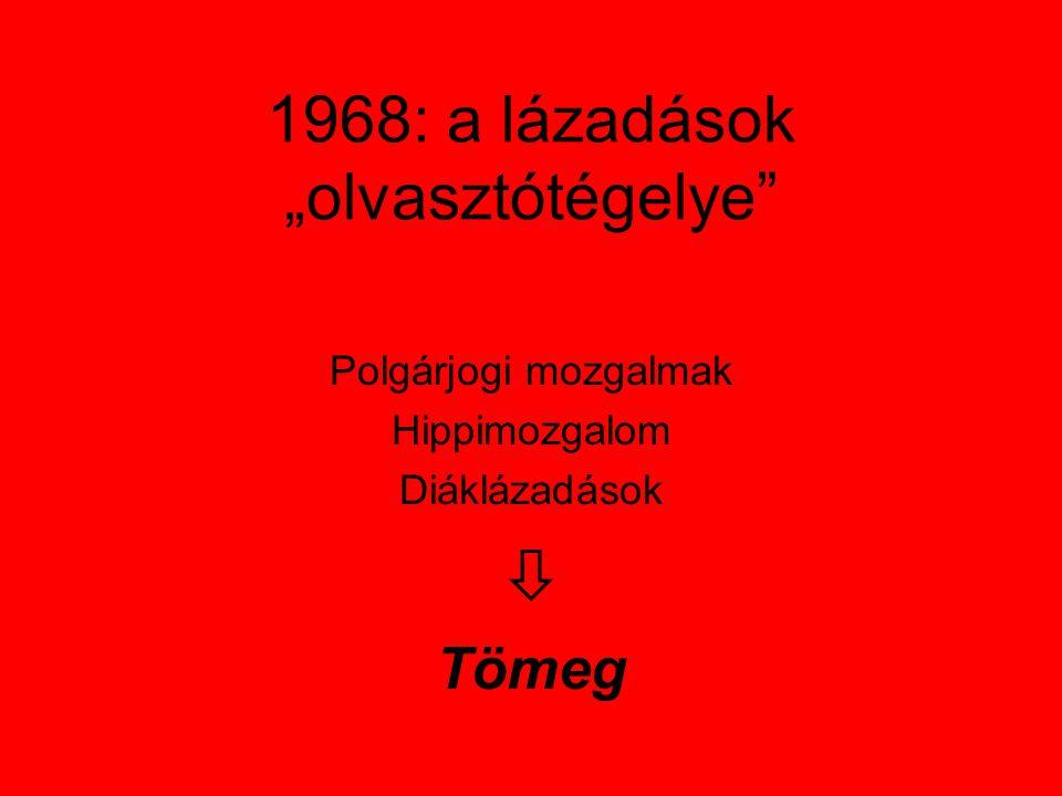 """1968: a lázadások """"olvasztótégelye Polgárjogi mozgalmak Hippimozgalom Diáklázadások  Tömeg"""