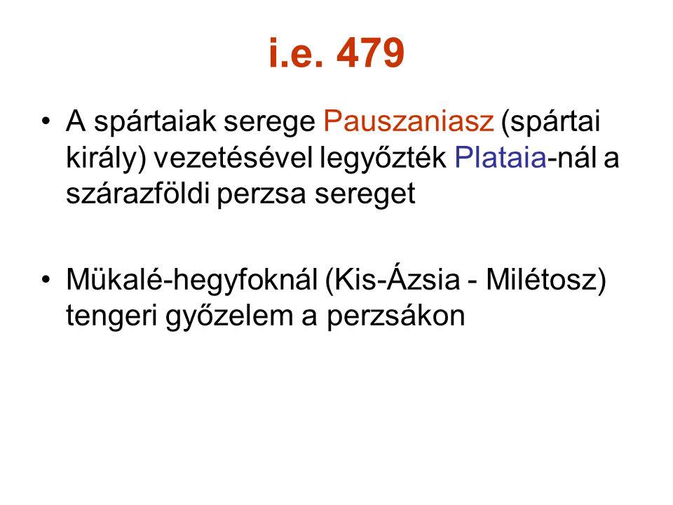 i.e. 479 A spártaiak serege Pauszaniasz (spártai király) vezetésével legyőzték Plataia-nál a szárazföldi perzsa sereget Mükalé-hegyfoknál (Kis-Ázsia -