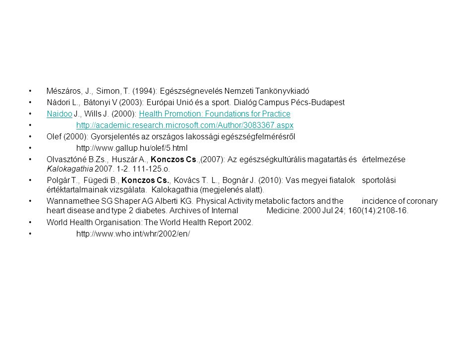 Mészáros, J., Simon, T. (1994): Egészségnevelés Nemzeti Tankönyvkiadó Nádori L., Bátonyi V (2003): Európai Unió és a sport. Dialóg Campus Pécs-Budapes